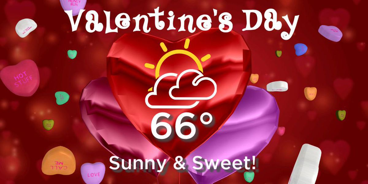 Valentine's Day looks to be sunny and sweet