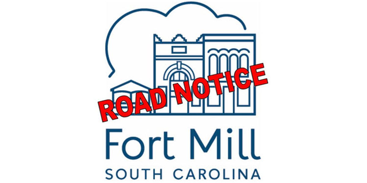 One of the main roads heading into Fort Mill is closed. Here's how long.