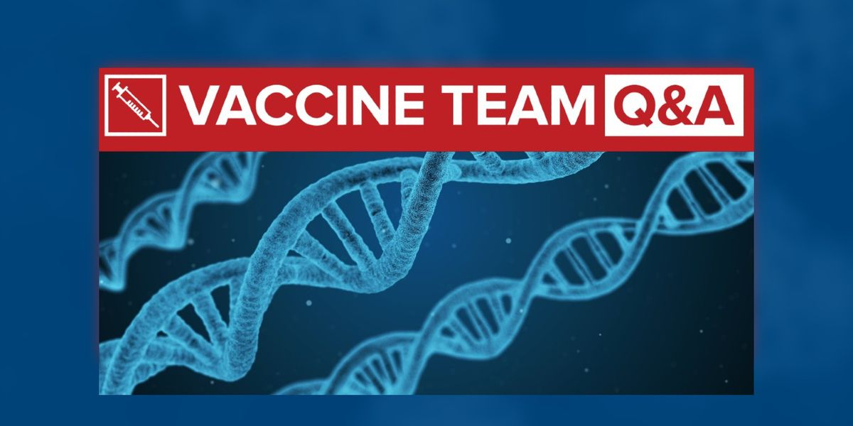 VACCINE TEAM: Will the COVID-19 vaccine change my DNA?